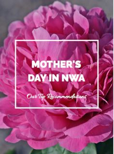 Make Mother's Day Memories in Fayetteville - - our top list of things to do to treat mom this weekend!