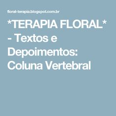 *TERAPIA FLORAL*  - Textos e Depoimentos: Coluna Vertebral