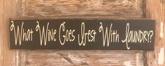 What Wine Goes Best With Laundry? Funny Wood Sign