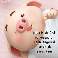 Niks is vir God so kosbaar, so belangrik & so uniek soos jy nie Cute Piglets, Afrikaanse Quotes, Goeie More, Inspirational Qoutes, Little Pigs, Religious Quotes, Good Morning Quotes, Wisdom Quotes, Piggy Bank