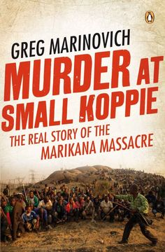 Daily Maverick associate editor Greg Marinovich's Murder at Small Koppie: The Real Story of the Marikana Massacre won the Alan Paton Award at the Sunday Times literary awards on Saturday. GREG NICOLSON sat down with the author. African Literature, Armed Conflict, South African Artists, Newspaper Article, Never Forget, Social Science, Award Winner, Interview, Politics