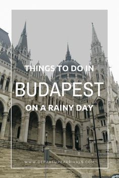 Things to do in Budapest on a Rainy Day
