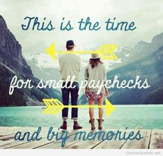 This is the time for small paychecks and big memories.