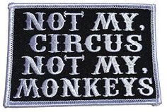 Not My Circus Not My Monkeys Embroidered Patch - Patch Squad