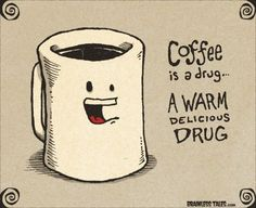 Coffee Quote | If coffee is a drug, I say bring it on!