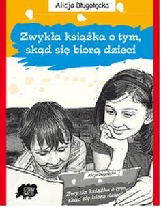 """Alicja Długołęcka, """"Zwykła książka o tym, skąd się biorą dzieci..."""", Czarna Owieczka, Warszawa 2012."""