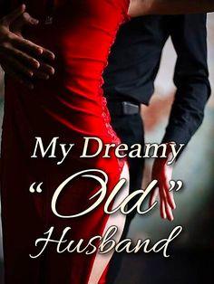 "My Dreamy ""Old"" Husband novel is an urban romance story about Sophia Edwards and Michael Fletcher. Read My Dreamy ""Old"" Husband novel full story online on Bravonovel."