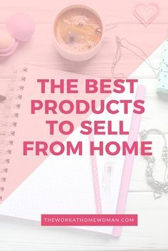 Best Products to Sell from Home | Business Op | Things to