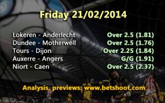 Friday's predictions are up:  Auxerre - Angers:  G/G (1.91) Tours - Dijon:  Over 2.25 (1.84) Dundee United - Motherwell FC:  Over 2.5 (1.76) Lokeren - Anderlecht:   Over 2.5 (1.81) Niort - Caen:  Over 2.5 (2.37)  More info & analysis of our picks on http://www.betshoot.com/