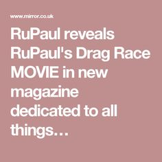 RuPaul reveals RuPaul's Drag Race MOVIE in new magazine dedicated to all things…