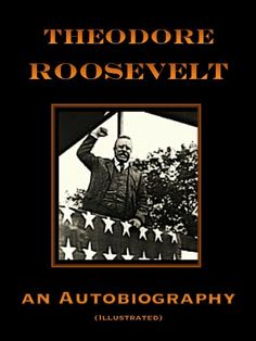 Theodore Roosevelt. an Autobiography (Illustrated)