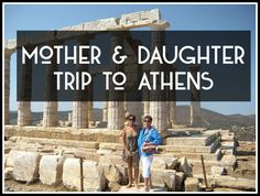 Mother & Daughter Trip to Athens | Athens Coast