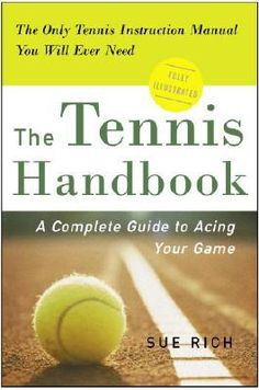 The Tennis Handbook: A Complete Guide to Acing Your Game by Sue Rich 0307339432 9780307339430 Three Rivers, Game Guide, Mystery Books, Used Books, Ebook Pdf, Book Series, Textbook, Nonfiction, Childrens Books