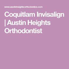 Coquitlam Invisalign | Austin Heights Orthodontist