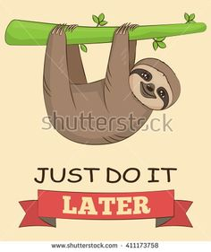 Cute cartoon smiling sloth animal on a tree with a demotivating slogan. Just do it later text. for poster, mug, t-shirt and other designs.
