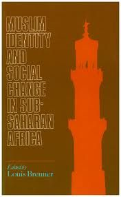 Muslim Identity and Social Change in Sub-Saharan Africa Edited by Louis Brenner PUBLISHER: Indiana State University Press YEAR1994 ISBN-13: 978-1850651963 Paperback 250 PAGES