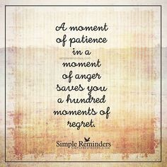"""""""A moment of patience in a moment of anger saves you a hundred moments of regret."""" Unknown Author by mysimplereminders Wise Quotes, Quotes To Live By, Inspirational Quotes, Wise Sayings, What Makes You Happy, Are You Happy, Simple Reminders, Daily Reminder, Daily Devotional"""