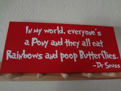 Dr. Seuss Quote In my world, everyone's a Pony...' Wooden Sign. $19.95, via Etsy.