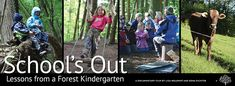 School's Out: Lessons from a Forest Kindergarten Screening at Sophia's Hearth 2/22 at 4 pm, but AUNE has a copy for check out through the library as well.  This looks like a great film.