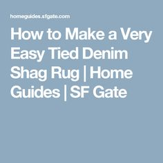 How to Make a Very Easy Tied Denim Shag Rug | Home Guides | SF Gate