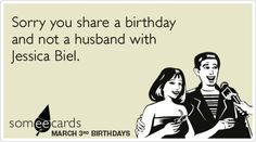 Funny Birthday Ecard: March 3: Sorry you share a birthday and not a husband with Jessica Biel.