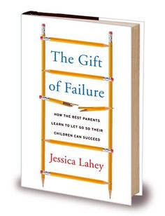 The Gift Of Failure - an exceptional book for parents with kids of any age. Author Jessica Lahey shows us how to stop teaching our kids to fear failure and find true motivation and success.