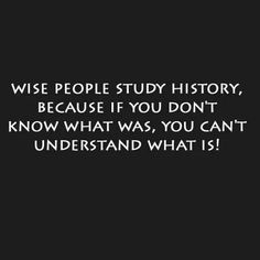 WISE PEOPLE STUDY!!! QUESTION EVERYTHING!! SEEK THE TRUTH!!