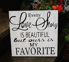 Every Love Story is Beautiful but ours is my Favorite sign, love signs, wedding signs, romantic signs on Etsy, $18.95