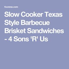 Slow Cooker Texas Style Barbecue Brisket Sandwiches - 4 Sons 'R' Us