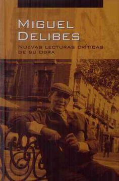Miguel Delibes : nuevas lecturas críticas de su obra / María Pilar Celma Valero y María José Rodríguez Sánchez de León (coor.) - Valladolid : Fundación Miguel Delibes ; Salamanca : Ediciones Universidad de Salamanca, 2013