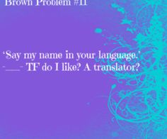 Asian problem. I've been asked this so many times. When am I going to find the time to translate your name?
