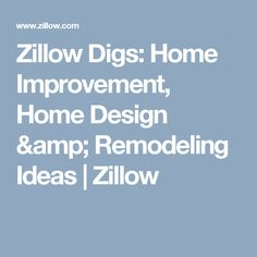 Zillow Digs: Home Improvement, Home Design & Remodeling Ideas  | Zillow