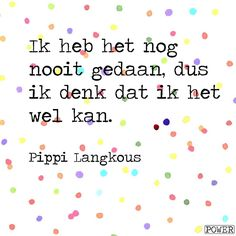 I have never done so, so I think I can. - Pippi Longstockings