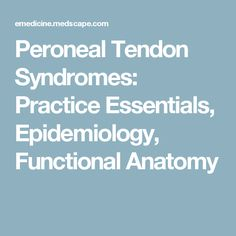 Peroneal Tendon Syndromes: Practice Essentials, Epidemiology, Functional Anatomy