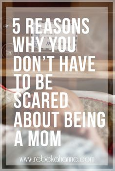 Becoming a mother is a big life change. It's totally normal to be scared! Click through to get advise from a mom who's been in your shoes.