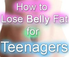 10 Secrets on How to lose belly fat for Teenagers in 1 Week
