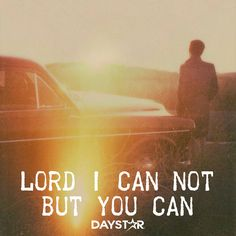 Lord, I can not. But, you can. [Daystar.com]