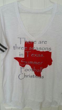 Three seasons in Texas.  Summer. Football. Christmas.