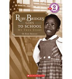 Biography: Ruby Bridges Goes to School is an autobiography by Ruby Bridges of her experience when she was the only African American in a white school when she was in the first grade.