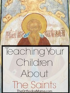 Teaching Your Children About the Saints: Practical tips for introducing children to the lives of the saints.