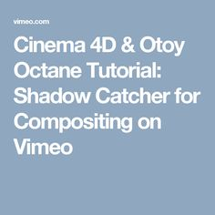 Cinema 4D & Otoy Octane Tutorial: Shadow Catcher for Compositing on Vimeo