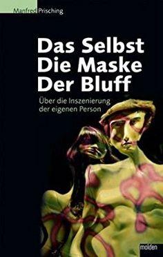 Das Selbst, die Maske, der Bluff: Über die Inszenierung der eigenen Person
