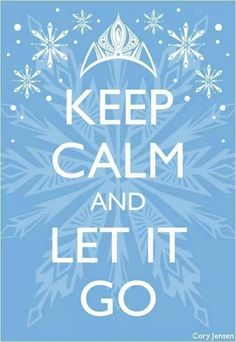 Let it go! I will now have this song stuck in my head for hours.