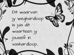 Dit waarvan jy weghardloop is juis dit waarteen jy jouself in vashardloop Afrikaanse Quotes, True Words, South Africa, Qoutes, Life, Quotations, Quotes, Quote, Shut Up Quotes