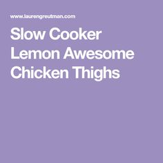 Slow Cooker Lemon Awesome Chicken Thighs