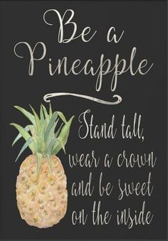 Be a pineapple : Stand tall, wear a crown and be sweet on the inside. Quote to go around pineapple tattoo. Great Quotes, Quotes To Live By, Me Quotes, Motivational Quotes, Funny Quotes, Qoutes, Inspirational Quotes, Emoji Quotes, Magic Quotes