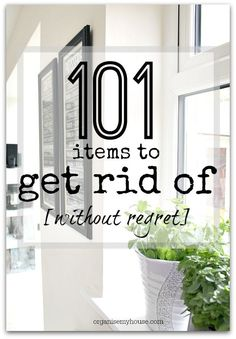 A list of 101 items around your home and in your life that you can declutter today without regret - live a more clutter free life right now!
