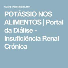 POTÁSSIO NOS ALIMENTOS | Portal da Diálise - Insuficiência Renal Crónica Portal, Kidney Failure, Foods, Life