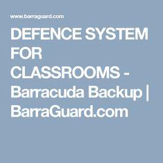 DEFENCE SYSTEM FOR CLASSROOMS - Barracuda Backup | BarraGuard.com