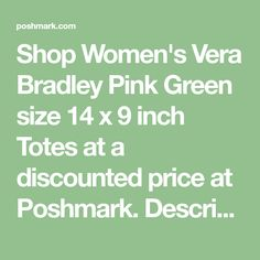 Shop Women's Vera Bradley Pink Green size 14 x 9 inch Totes at a discounted price at Poshmark. No zipper. 14 inch wide and 9 inch high. Sold by noonin. Customer Support, Pink And Green, Vera Bradley, Size 14, Totes, Sewing Patterns, Delivery, Zipper, Pretty